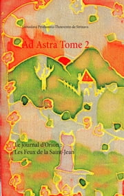 Ad Astra Tome 2 - Le journal d'Orion : Les Feux de la Saint-Jean ebook by Svétoslava Prodanova-Thouvenin de Strinava