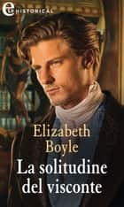 La solitudine del visconte (eLit) - eLit eBook by Elizabeth Boyle