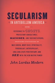 Secularism in Antebellum America ebook by John Lardas Modern