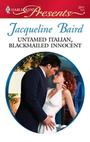 Untamed Italian, Blackmailed Innocent - A Billionaire and Virgin Romance ebook by Jacqueline Baird