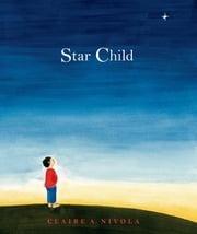 Star Child ebook by Claire A. Nivola,Claire A. Nivola