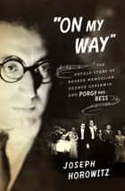 """On My Way"": The Untold Story of Rouben Mamoulian, George Gershwin, and Porgy and Bess ebook by Joseph Horowitz"