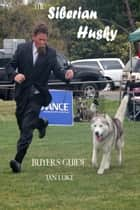 The Siberian Husky Buyer's Guide ebook by Ian Luke