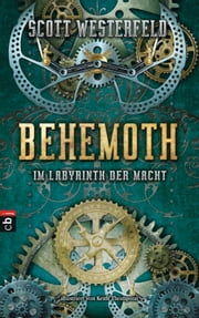 Behemoth - Im Labyrinth der Macht ebook by Keith Thompson, Andreas Helweg, Scott Westerfeld