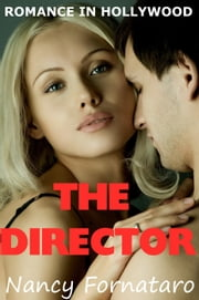 Romance in Hollywood: The Director ebook by Nancy Fornataro