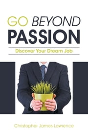 Go Beyond Passion - Discover Your Dream Job ebook by Christopher James Lawrence