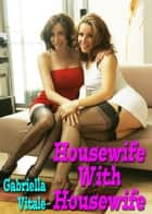 Housewife With Housewife ebook by Gabriella Vitale