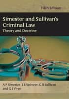 Simester and Sullivan's Criminal Law - Theory and Doctrine ebook by Professor A P Simester, Professor G R Sullivan, Professor J R Spencer,...