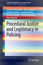 Procedural Justice and Legitimacy in Policing ebook by Lorraine Mazerolle, Elise Sargeant, Adrian Cherney,...