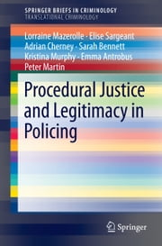 Procedural Justice and Legitimacy in Policing ebook by Lorraine Mazerolle,Elise Sargeant,Adrian Cherney,Sarah Bennett,Kristina Murphy,Emma Antrobus,Peter Martin
