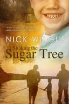 Shaking the Sugar Tree ebook by Nick Wilgus