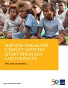 Mapping Fragile and Conflict-Affected Situations in Asia and the Pacific ebook by Asian Development Bank