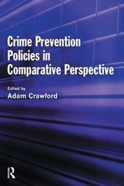 Crime Prevention Policies in Comparative Perspective ebook by Adam Crawford