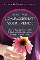 The Guide to Compassionate Assertiveness ebook by Sherrie Mansfield Vavrichek, LCSW-C