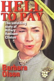 Hell to Pay - The Unfolding Story of Hillary Rodham Clinton ebook by Barbara Olson