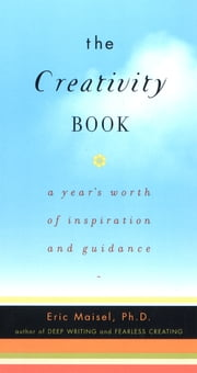 The Creativity Book - A Year's Worth of Inspiration and Guidance ebook by Eric Maisel
