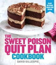 Sweet Poison Quit Plan Cookbook ebook by David Gillespie