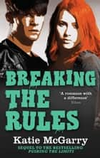 Breaking The Rules (A Pushing the Limits Novel) eBook by Katie McGarry