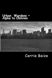 Urban Wardens: Alpha to Oblivion ebook by Carrie Baize