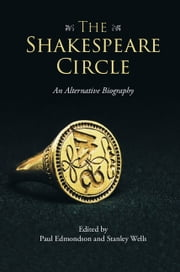 The Shakespeare Circle - An Alternative Biography ebook by Paul Edmondson,Stanley Wells