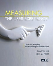 Measuring the User Experience - Collecting, Analyzing, and Presenting Usability Metrics ebook by Thomas Tullis, William Albert