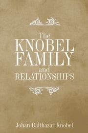 THE KNOBEL FAMILY AND RELATIONSHIPS ebook by Johan Balthazar Knobel