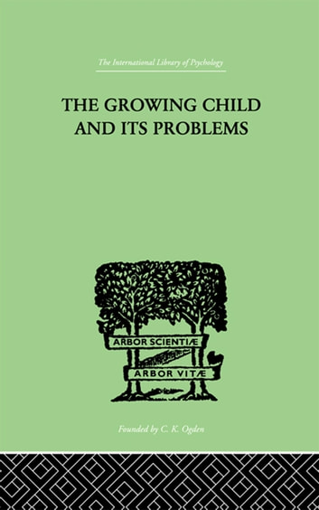 The Growing Child And Its Problems ebook by Miller, Emanuel