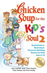 Chicken Soup for the Kid's Soul 2 - Read-Aloud or Read-Alone Character-Building Stories for Kids Ages 6–10 ebook by Jack Canfield,Mark Victor Hansen