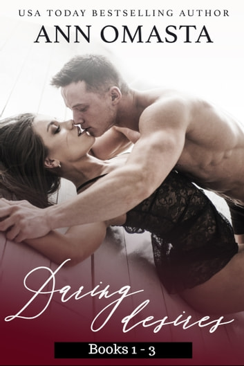 The Daring Desires Series - Daring the Neighbor, Daring his Passion, and Daring Rescue ebook by Ann Omasta