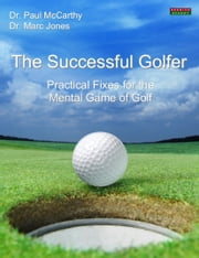 The Successful Golfer: Practical Fixes for the Mental Game of Golf ebook by Paul McCarthy