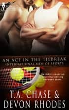 An Ace in the Tiebreak ebook by T.A. Chase, Devon Rhodes