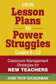 From Lesson Plans to Power Struggles, Grades 6–12 - Classroom Management Strategies for New Teachers ebook by