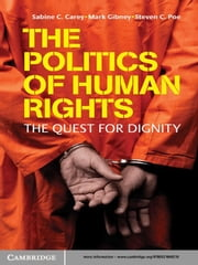 The Politics of Human Rights - The Quest for Dignity ebook by Sabine C. Carey,Mark Gibney,Steven C. Poe