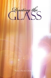 Dusting the Glass ebook by Nancy Kaye Dobson