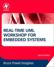 Real-Time UML Workshop for Embedded Systems ebook by Bruce Powel Douglass