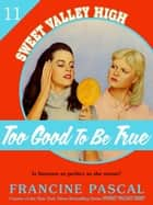 Too Good To Be True (Sweet Valley High #11) ebook by Francine Pascal