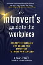The Introvert's Guide to the Workplace - Concrete Strategies for Bosses and Employees to Thrive and Succeed ebook by