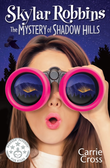 Skylar Robbins: The Mystery of Shadow Hills ebook by Carrie Cross