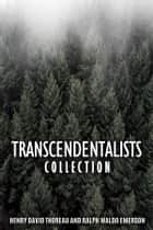 Transcendentalists Collection - Walden, Walking, Self-Reliance and Nature ebook by Henry David Thoreau, Ralph Waldo Emerson