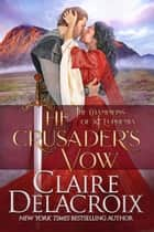 The Crusader's Vow - A Medieval Scottish Romance ebook by Claire Delacroix
