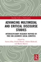 Advancing Multimodal and Critical Discourse Studies - Interdisciplinary Research Inspired by Theo Van Leeuwen's Social Semiotics ebook by Sumin Zhao, Emilia Djonov, Anders Björkvall,...