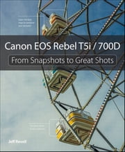 Canon EOS Rebel T5i / 700D - From Snapshots to Great Shots ebook by Jeff Revell