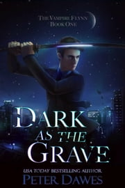 Dark as the Grave - The Vampire Flynn, #1 ebook by Peter Dawes