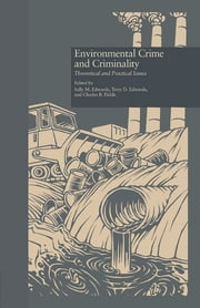 Environmental Crime and Criminality - Theoretical and Practical Issues ebook by Sally M. Edwards,Terry D. Edwards,Charles B. Fields
