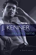 Say My Name ebook by J. Kenner