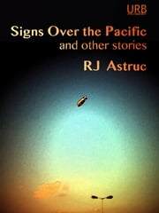 Signs Over the Pacific and Other Stories ebook by RJ Astruc