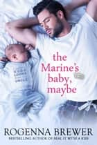 The Marine's Baby, Maybe - Always Faithful, #1 eBook by Rogenna Brewer