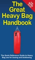 The Great Heavy Bag Handbook - The Quick Reference Guide to Heavy Bag use for boxing and kickboxing ebook by Mike Jespersen