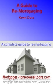 A Guide to Re-Mortgaging ebook by Kevin Cross