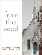 From This Seed ebook by Clay Reston